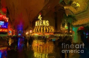 4 Queens. I love Neon. I have always thought is was an art form. I used to check out books in the library about Neon. There is no better place to see this art than in downtown Las Vegas and one of the best 4 Queens. Click here if you are interested in this painting
